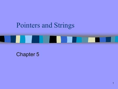 1 Pointers and Strings Chapter 5 2 What You Will Learn...  How to use pointers Passing arguments to functions with pointers See relationship of pointers.