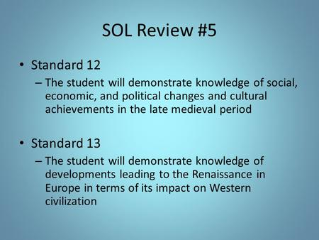 SOL Review #5 Standard 12 – The student will demonstrate knowledge of social, economic, and political changes and cultural achievements in the late medieval.