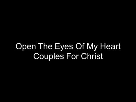 Open The Eyes Of My Heart Couples For Christ. Open the eyes of my heart, Lord Open the eyes of my heart I want to see you Open the eyes of my heart, Lord.
