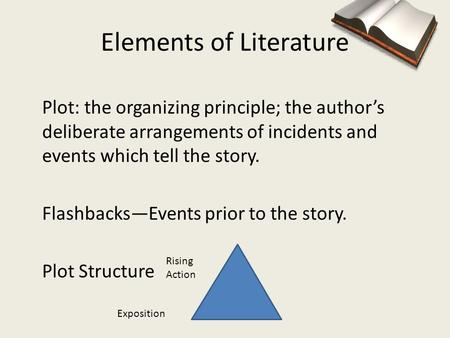 Elements of Literature Plot: the organizing principle; the author's deliberate arrangements of incidents and events which tell the story. Flashbacks—Events.