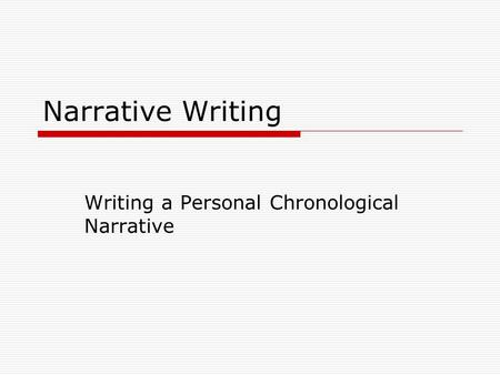 Narrative Writing Writing a Personal Chronological Narrative.