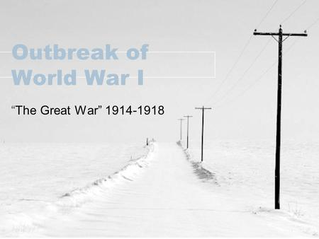 "Outbreak of World War I ""The Great War"" 1914-1918."