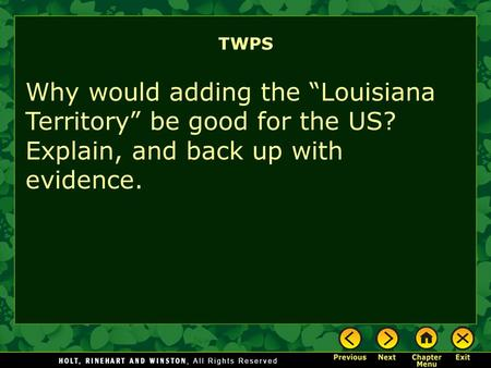 "TWPS Why would adding the ""Louisiana Territory"" be good for the US? Explain, and back up with evidence."