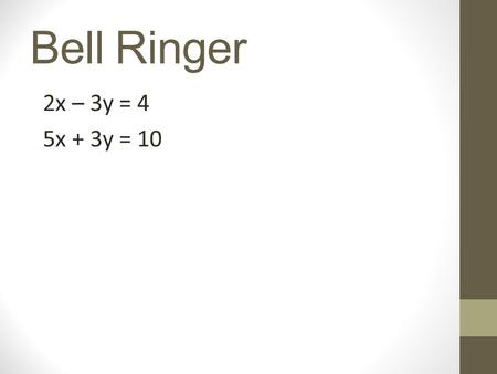 Bell Ringer 2x – 3y = 4 5x + 3y = 10. HW Check Check elimination part 1 practice.