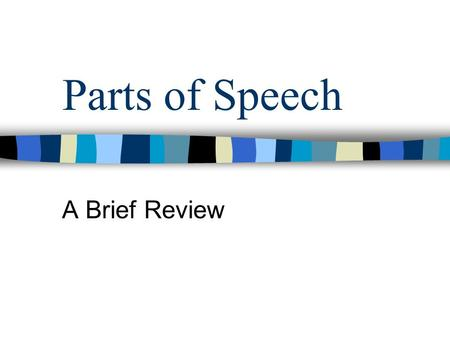 Parts of Speech A Brief Review. Noun Person, Place, Thing, or Idea Common: begins with lower case letter (city) Proper: begins with capital letter (Detroit)