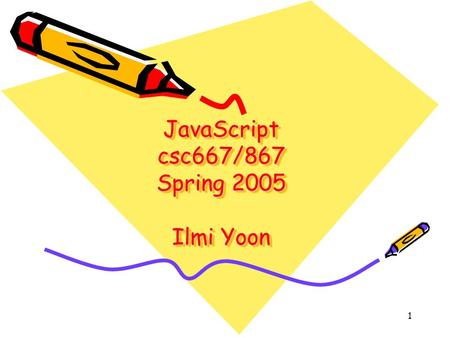 1 <strong>JavaScript</strong> csc667/867 Spring 2005 Ilmi Yoon. 2 Outline Basics of <strong>JavaScript</strong>, Some simple examples Basics of the language variables, types, arrays, objects,