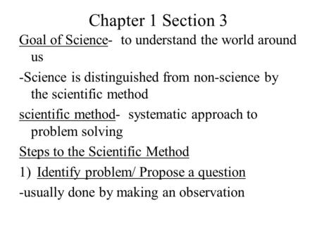 Chapter 1 Section 3 Goal of Science- to understand the world around us -Science is distinguished from non-science by the scientific method scientific method-