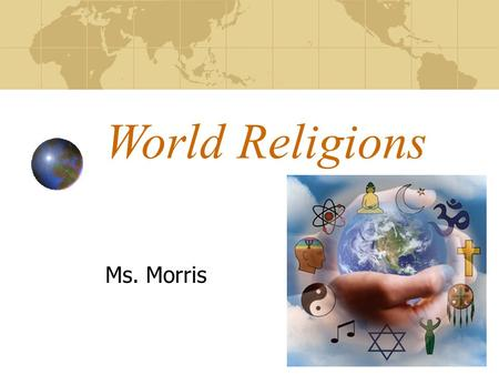 World Religions Ms. Morris Review 1.What is the belief in one god? What is the belief in multiple gods? Give an example of a civilization that believes.
