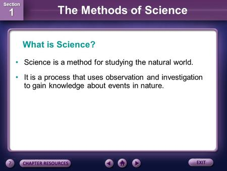 Section 1 Section 1 The Methods of Science Science is a method for studying the natural world. It is a process that uses observation and investigation.