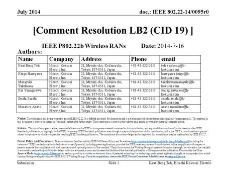 Doc.: IEEE 802.22-14/0095r0 Submission July 2014 Keat-Beng Toh, Hitachi Kokusai ElectricSlide 1 [Comment Resolution LB2 (CID 19) ] IEEE P802.22b Wireless.