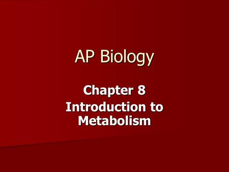 AP Biology Chapter 8 Introduction to Metabolism. Metabolism The chemistry of life is organized into metabolic pathways. The chemistry of life is organized.
