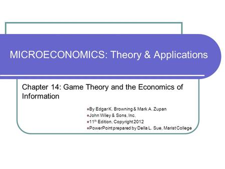 MICROECONOMICS: <strong>Theory</strong> & <strong>Applications</strong> By Edgar K. Browning & Mark A. Zupan John Wiley & Sons, Inc. 11 th Edition, Copyright 2012 PowerPoint prepared by.