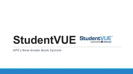 StudentVUE APS's New Grade Book System.  StudentVUE is your portal to view messages, your calendar, attendance, class schedule, grades, fees (coming.
