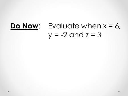 Do Now : Evaluate when x = 6, y = -2 and z = 3. 6-5 The Quadratic Formula and the Discriminant Objectives Students will be able to: 1)Solve quadratic.
