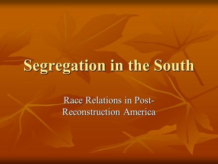 Segregation in the South Race Relations in Post- Reconstruction America.