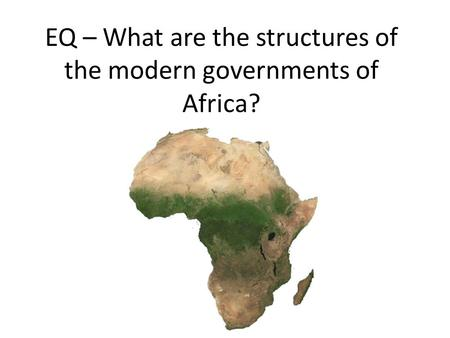 EQ – What are the structures of the modern governments of Africa?
