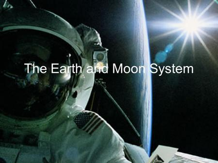 The Earth and Moon System. The Effects of Gravity Gravity: a force of attraction between two objects, caused by those objects pulling on each other. The.