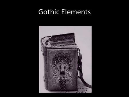 Gothic Elements. Description of a fallen world… Setting: Deterioration implies there was once a thriving world.