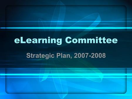 ELearning Committee Strategic Plan, 2007-2008. A Brief History of the ELC Committee Developed and Charged (2004) CMS Evaluation and RFP Process (2004)