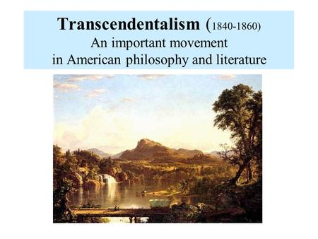 Transcendentalism ( 1840-1860) An important movement in American philosophy and literature.