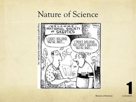 Nature of Science 11/8/2015 Nature of Science 1. 11/8/2015 Nature of Science The investigation and exploration of natural events A way to answer questions.