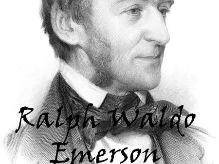Ralph Waldo Emerson. Philosopher, poet, essayist, and public speaker Urged people to think for themselves rather than follow traditional rules Left the.