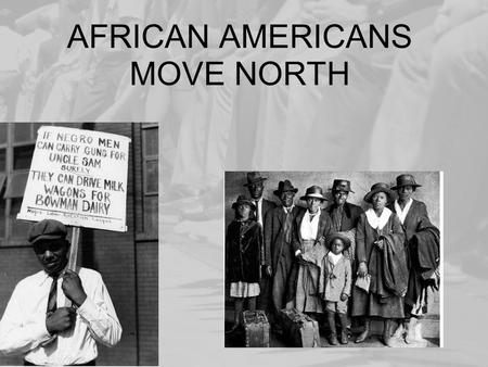 AFRICAN AMERICANS MOVE NORTH. NAACP – National Association for the Advancement of Colored People.