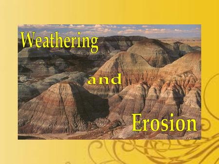 Weathering and Erosion.