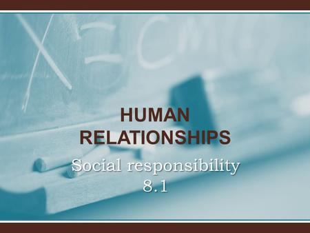 HUMAN RELATIONSHIPS Social responsibility 8.1. Social responsibility Learning outcomesLearning outcomes 1.Evaluate psychological research (through <strong>theories</strong>.