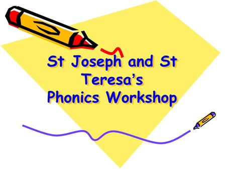 St Joseph and St Teresa's Phonics Workshop. Aims To share how phonics is taught at St J & St T. To develop parents' confidence in helping their children.
