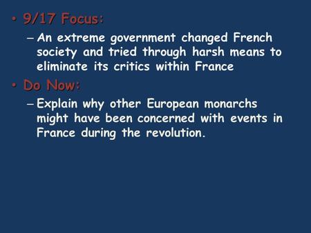 9/17 Focus: 9/17 Focus: – An extreme government changed French society and tried through harsh means to eliminate its critics within France Do Now: Do.