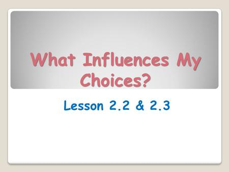 What Influences My Choices?