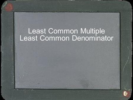 Least Common Multiple Least Common Denominator