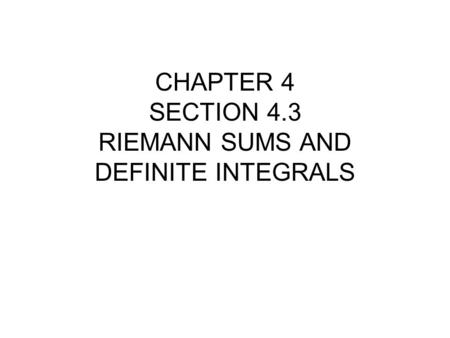 CHAPTER 4 SECTION 4.3 RIEMANN SUMS AND DEFINITE INTEGRALS.