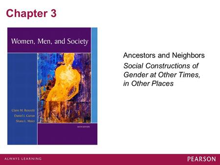 Chapter 3 Ancestors and Neighbors Social Constructions of <strong>Gender</strong> at Other Times, <strong>in</strong> Other Places.