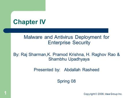 Copyright © 2006, Idea Group Inc. 1 Chapter IV Malware <strong>and</strong> <strong>Antivirus</strong> Deployment for Enterprise Security By: Raj Sharman,K. Pramod Krishna, H. Raghov Rao.