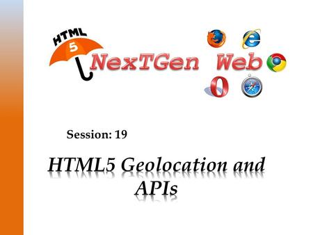Session: 19. © Aptech Ltd. 2HTML5 Geolocation and APIs / Session 19  Explain geolocation and its use <strong>in</strong> HTML5  Explain the Google Maps API  Explain.