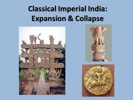 Classical Imperial India: Expansion & Collapse. A. The <strong>Mauryan</strong> Empire (324 B. C. E.–184 B. C. E.) 1.Agricultural & iron production <strong>Mauryan</strong> Empire Chandragupta.