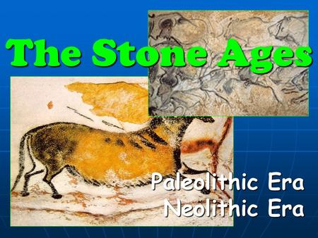 The Stone Ages Paleolithic Era Neolithic Era.