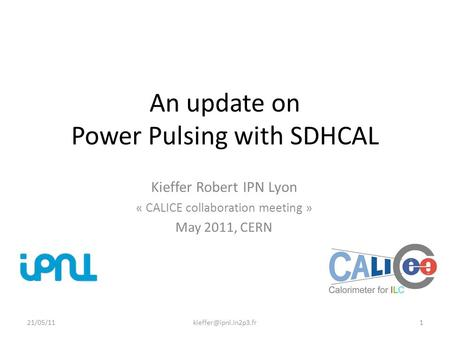 An update on Power Pulsing with SDHCAL Kieffer Robert IPN Lyon « CALICE collaboration meeting » May 2011, CERN