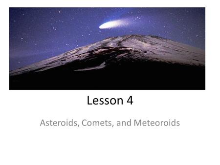Lesson 4 Asteroids, Comets, and Meteoroids. Asteroids Asteroids are rocky objects. Smaller than a planet. Found between Mars and Jupiter Weak Gravity.