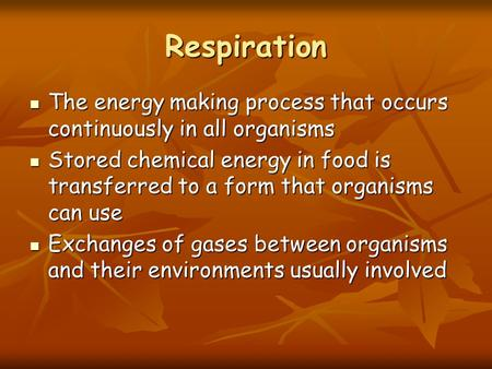 Respiration The energy making process that occurs continuously in all organisms The energy making process that occurs continuously in all organisms Stored.
