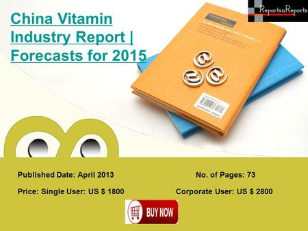 Published Date: April 2013 China Vitamin Industry Report | Forecasts for 2015 Price: Single User: US $ 1800 Corporate User: US $ 2800 No. of Pages: 73.