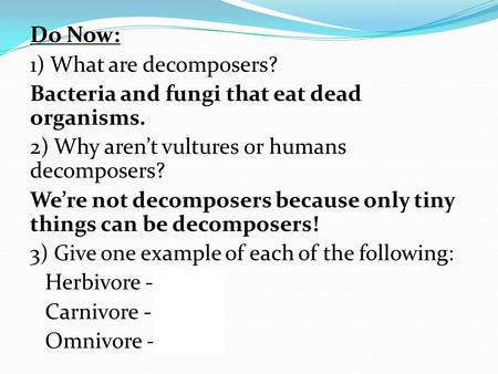 Do Now: 1) What are decomposers?