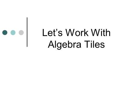 Let's Work With Algebra Tiles