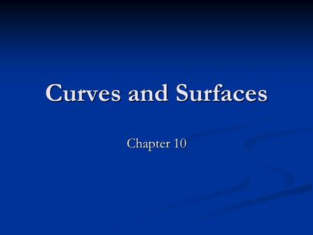 Curves and Surfaces Chapter 10. CS 480/680 2Chapter 9 -- Hierarchical Models <strong>Introduction</strong>: <strong>Introduction</strong>: Until now we have worked with flat entities such.