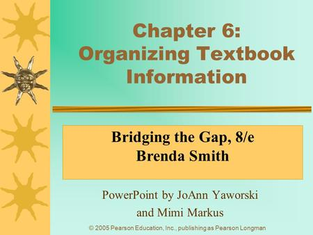© 2005 Pearson Education, Inc., publishing as Pearson Longman Chapter 6: Organizing Textbook Information PowerPoint by JoAnn Yaworski and Mimi Markus Bridging.