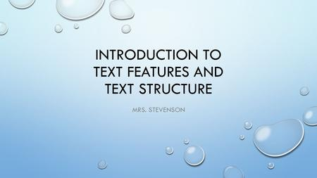 INTRODUCTION TO TEXT FEATURES AND TEXT STRUCTURE MRS. STEVENSON.