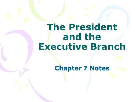The President and the Executive Branch Chapter 7 Notes.