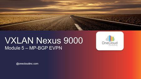 VXLAN Nexus 9000 Module 6 – MP-BGP EVPN - Design